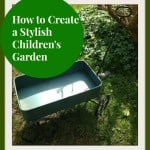 how to create a stylish children's garden