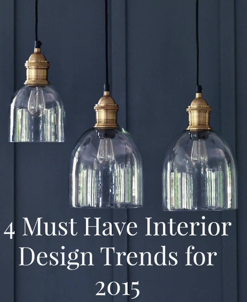 4 Must Have Interior Design Trends for 2015