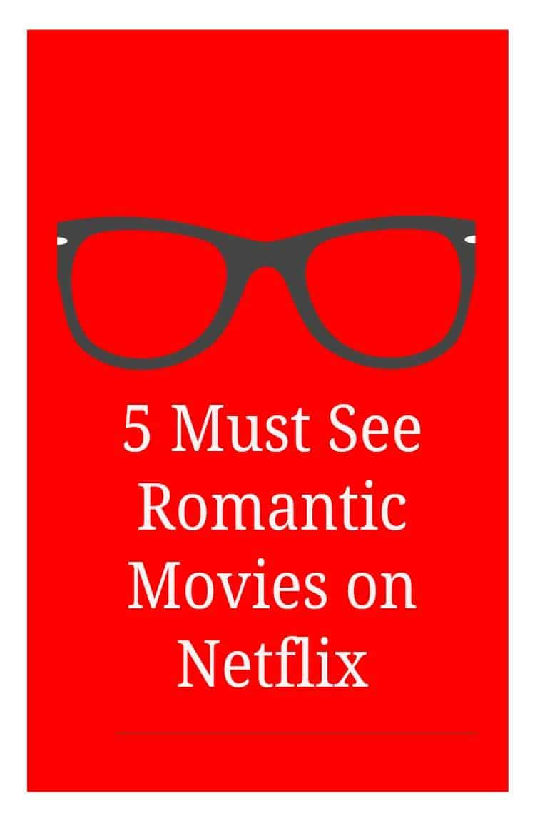 5 must see romantic movies on Netflix