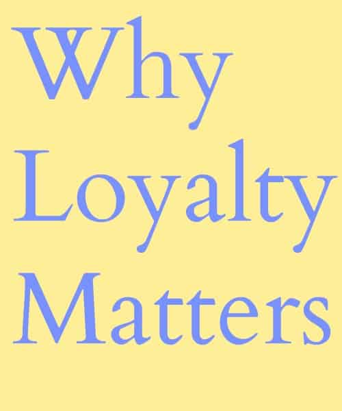 Loyalty, Why Loyalty Matters