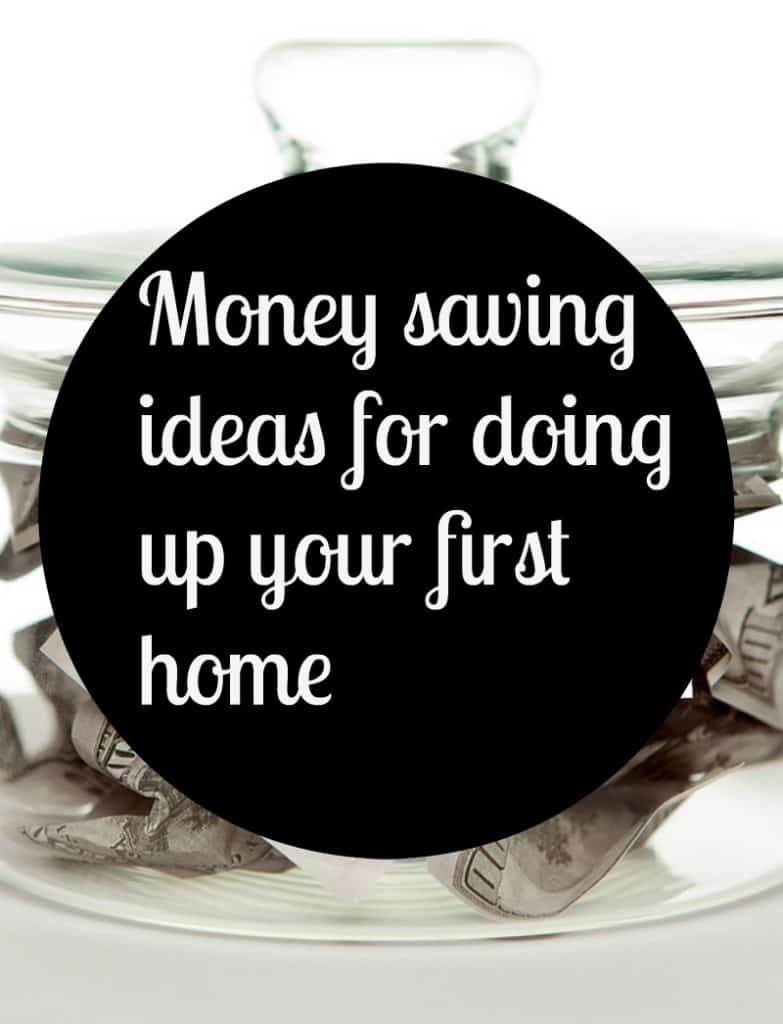 Money saving ideas for doing up your first home, doing up your first home, First Home Money Saving Ideas