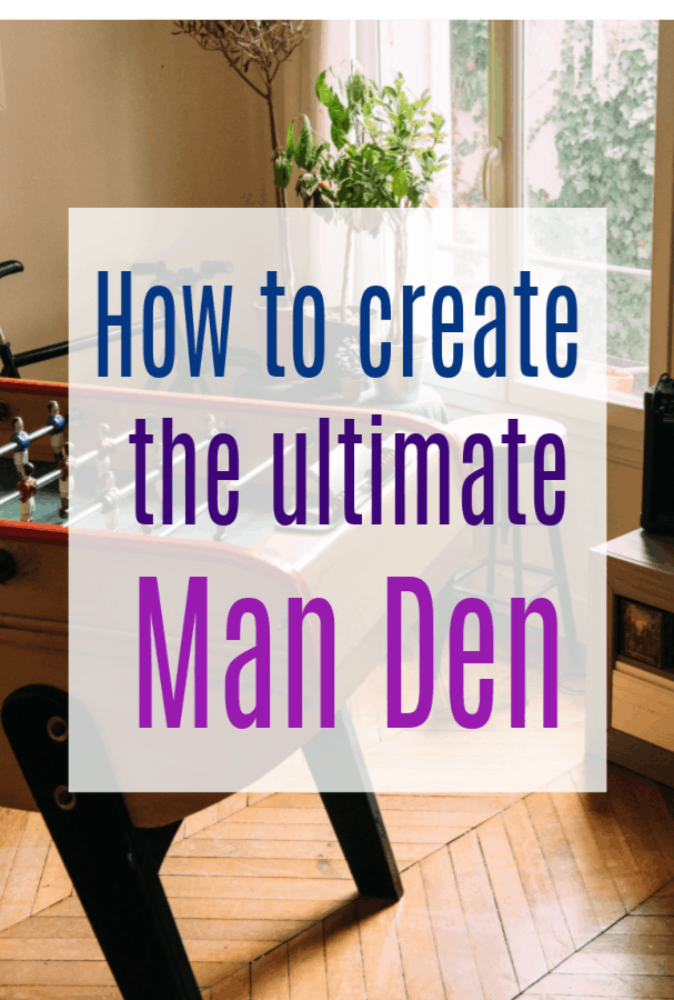 How to create the ultimate man den