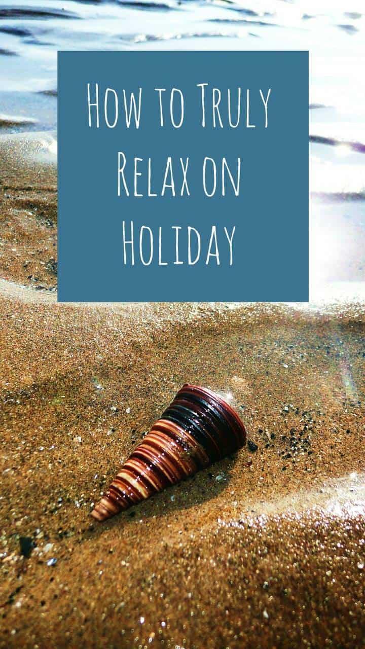 How to Truly Relax on Holiday