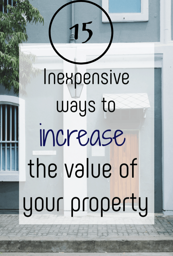 inexpensive ways to increase your property value, top tips to help you sell your home for the best price you possibly can #propertyvalue