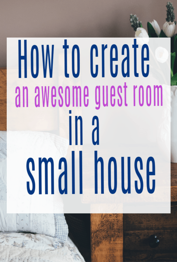 3 Ways To Create An Amazing Guest Room In A Small House