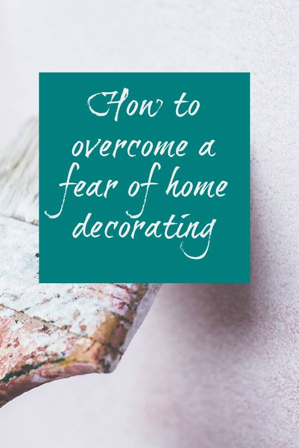 How to overcome a fear of home decorating