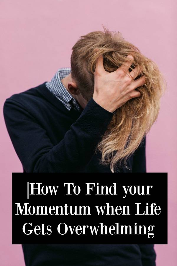 How to Find your Momentum when Life Gets Overwhelming