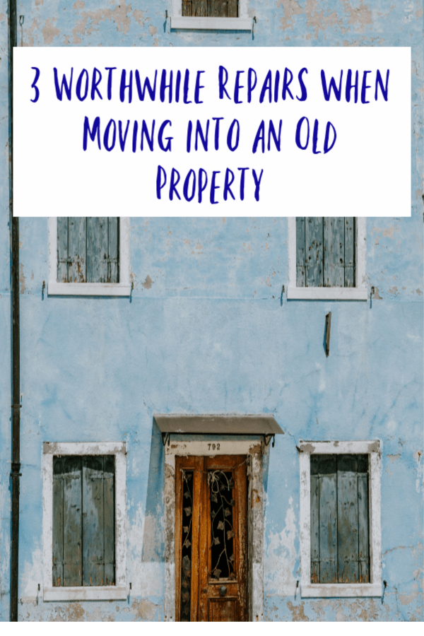 Worthwhile Repairs when Moving into an Old Property