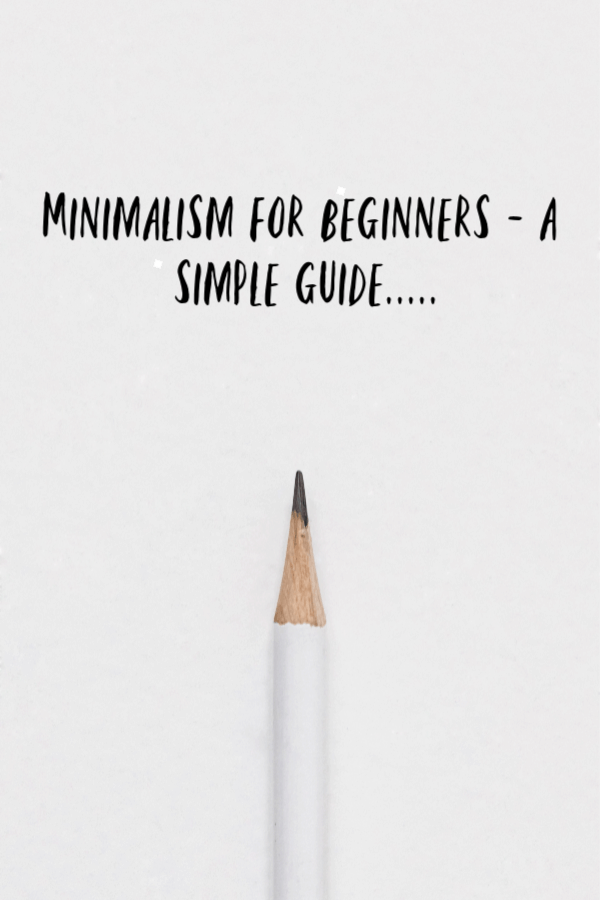 Minimalism for beginners , Minimalism a simple guide