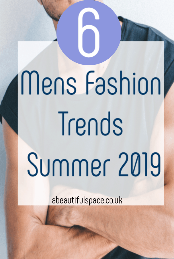Men's fashion trends for Summer, a look at what is on trend in Spring and Summer of 2019 in male clothing