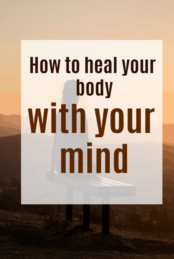 How to Heal your Body with your Mind