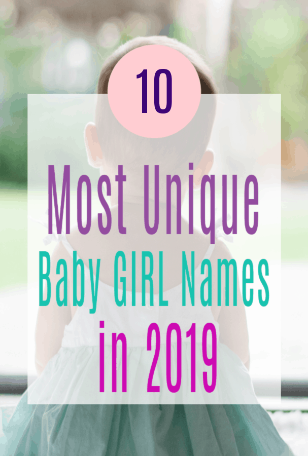 The 10 Most Unique Baby Girl Names in 2019