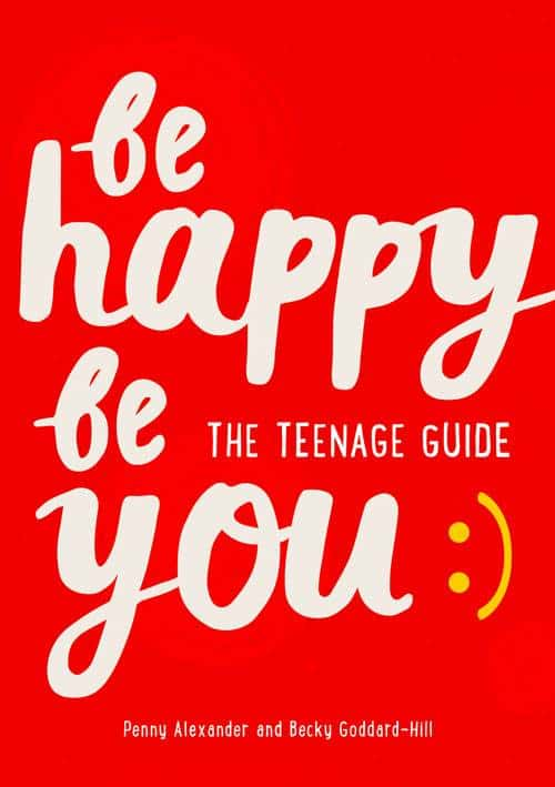 be happy be you, a teenage guide to happiness