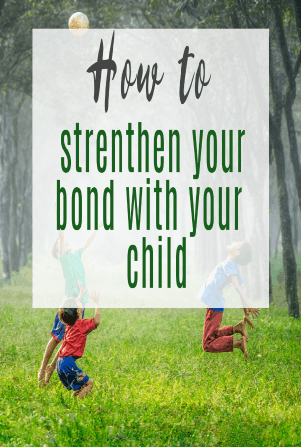 How to Strengthen Your Bond with Your Child