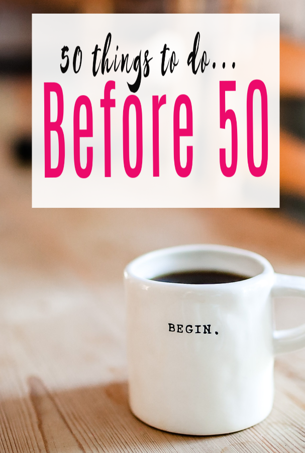 50 things to do before I'm Fifty