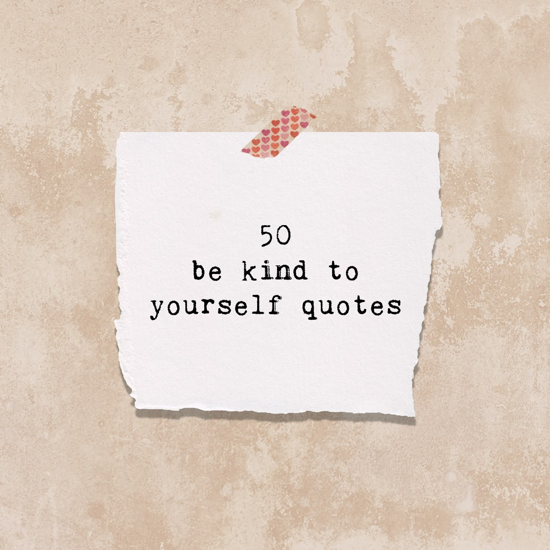 Be Kind to Yourself Quotes